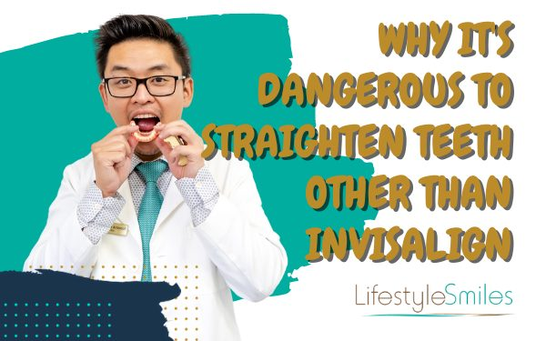 5 Reasons Why It's Dangerous to Straighten Your Teeth Other than Invisalign