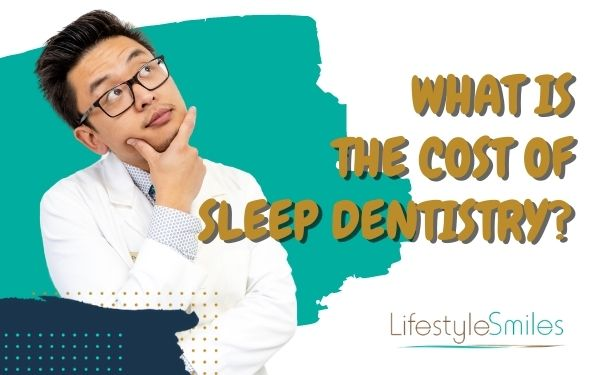 What Is the Cost of Sleep Dentistry Today?