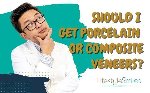 Should I Get Porcelain or Composite Veneers?